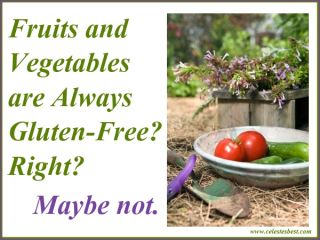 fruits and vegetables are always gluten free right maybe not